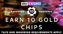 Sky Casino Stake £30 Get 10 Gold Chips